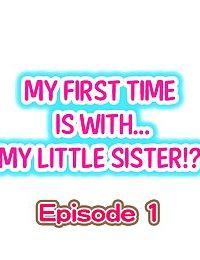 My First Time is with.... My Little Sister?! Ch.1