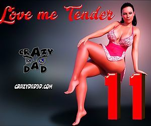 CrazyDad- Love me Tender Part 11
