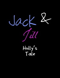 Jack and Jill - Hollys Tale