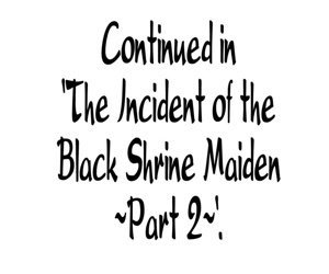 The Incident of the Black Shrine Maiden ~Part 1~ - part 81