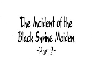 The Incident of the Black Shrine Maiden ~Part 2~ - part 384